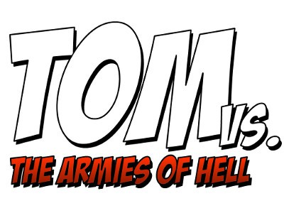 Tom vs. The Armies of Hell: Give Up Your Day Job